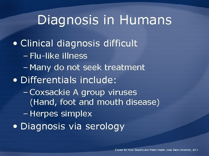 Diagnosis in Humans • Clinical diagnosis difficult – Flu-like illness – Many do not