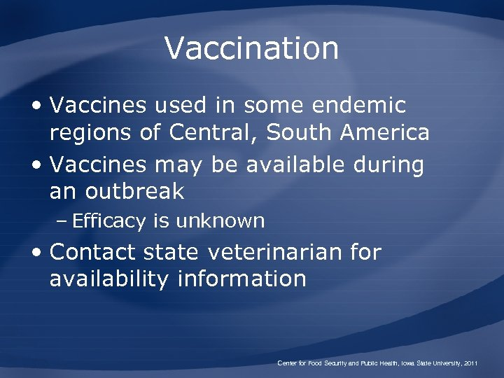 Vaccination • Vaccines used in some endemic regions of Central, South America • Vaccines