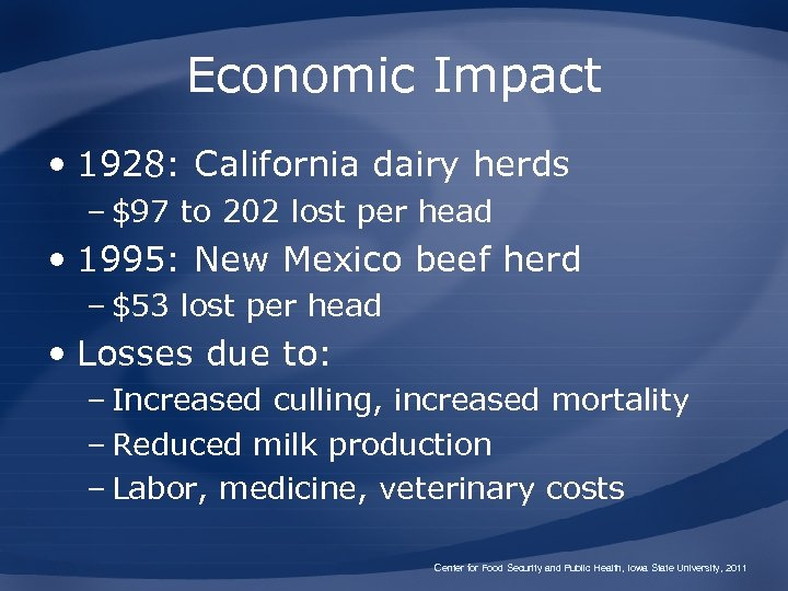 Economic Impact • 1928: California dairy herds – $97 to 202 lost per head