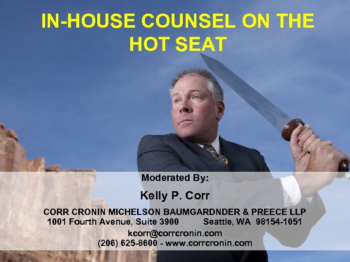 IN-HOUSE COUNSEL ON THE HOT SEAT Moderated By: Kelly P. Corr CORR CRONIN MICHELSON