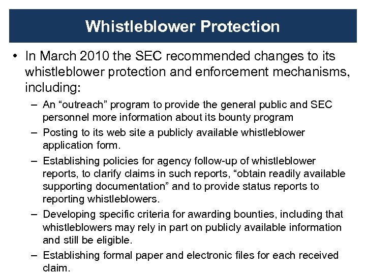 Whistleblower Protection • In March 2010 the SEC recommended changes to its whistleblower protection