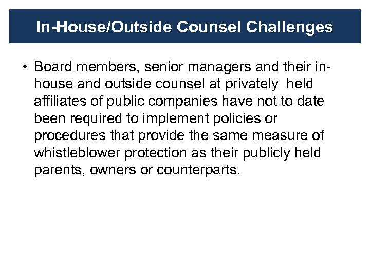 In-House/Outside Counsel Challenges • Board members, senior managers and their inhouse and outside counsel