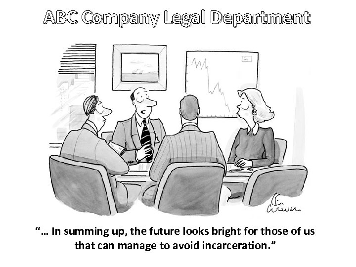 """ABC Company Legal Department """"… In summing up, the future looks bright for those"""