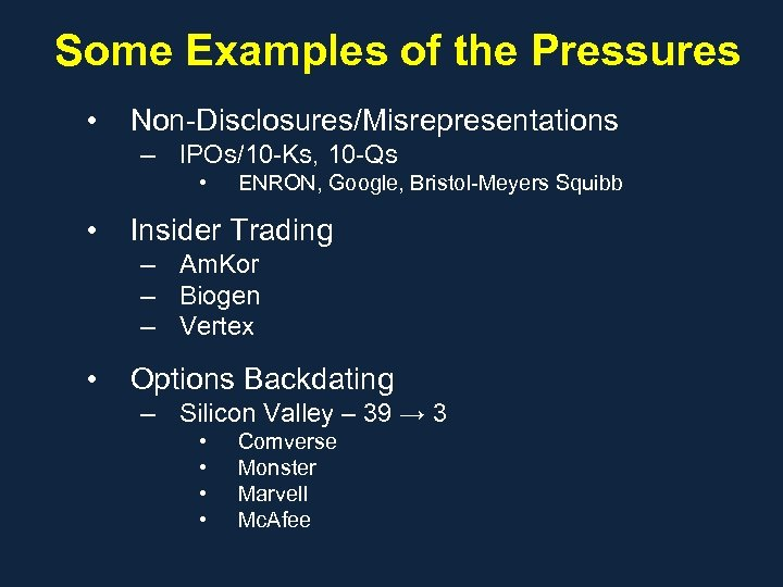 Some Examples of the Pressures • Non-Disclosures/Misrepresentations – IPOs/10 -Ks, 10 -Qs • •