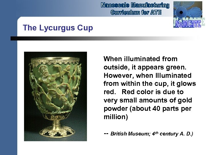 The Lycurgus Cup When illuminated from outside, it appears green. However, when Illuminated from