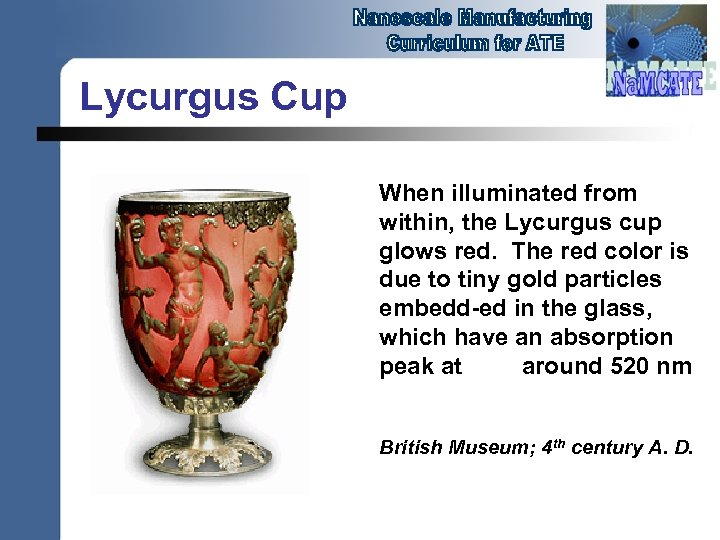 Lycurgus Cup When illuminated from within, the Lycurgus cup glows red. The red color