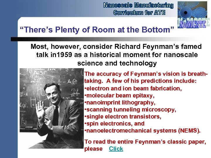 """There's Plenty of Room at the Bottom"" Most, however, consider Richard Feynman's famed talk"
