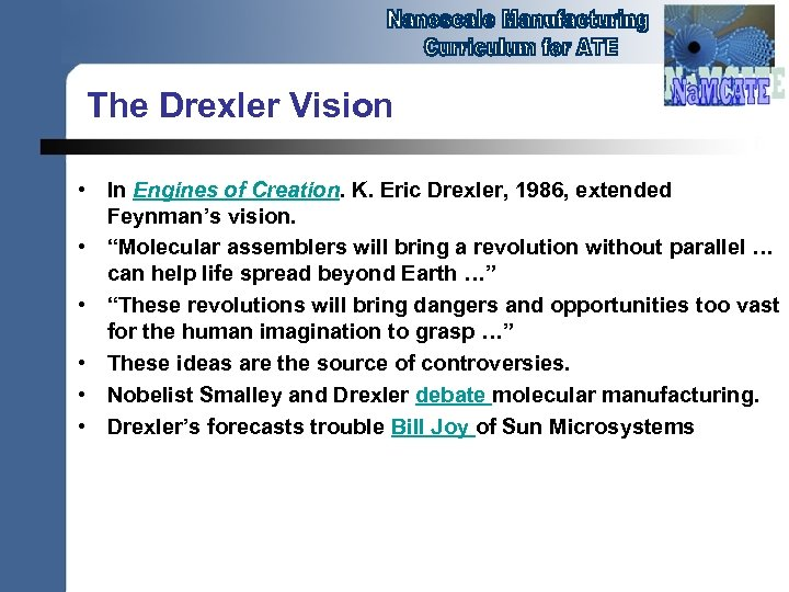 The Drexler Vision • In Engines of Creation. K. Eric Drexler, 1986, extended Feynman's