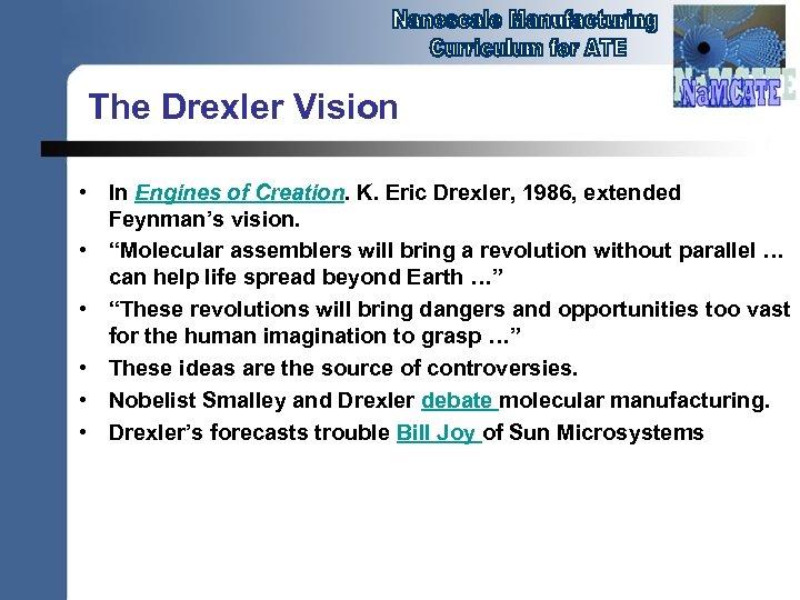 The Drexler Vision • In Engines of Creation. K. Eric Drexler, 1986, extended Feynman's