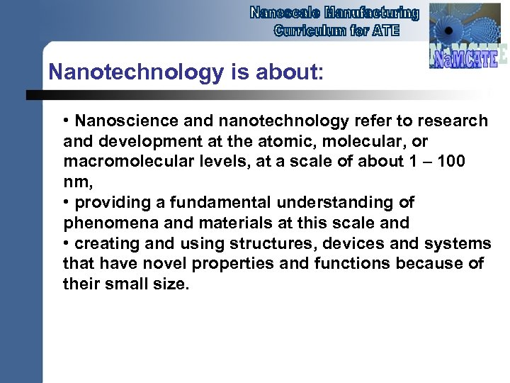 Nanotechnology is about: • Nanoscience and nanotechnology refer to research and development at the