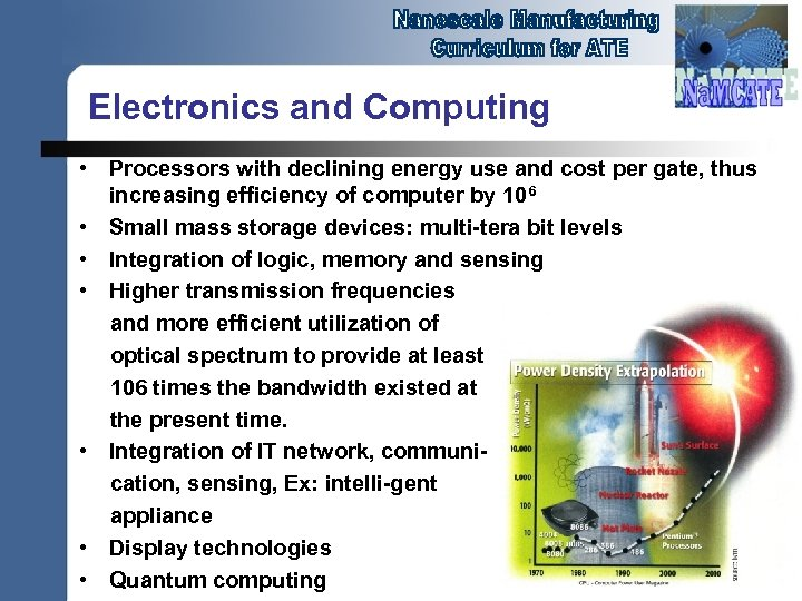 Electronics and Computing • Processors with declining energy use and cost per gate, thus