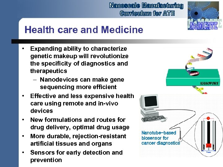 Health care and Medicine • Expanding ability to characterize genetic makeup will revolutionize the