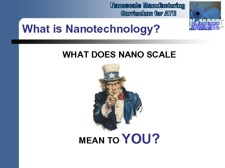 What is Nanotechnology? WHAT DOES NANO SCALE MEAN TO YOU?