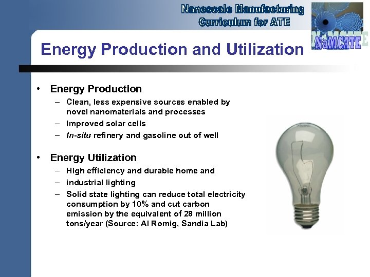 Energy Production and Utilization • Energy Production – Clean, less expensive sources enabled by