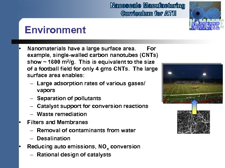 Environment • • • Nanomaterials have a large surface area. For example, single-walled carbon