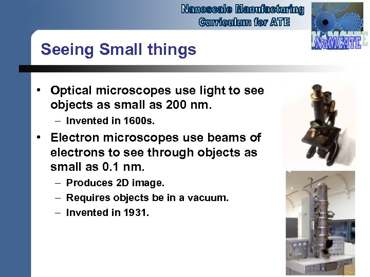 Seeing Small things • Optical microscopes use light to see objects as small as