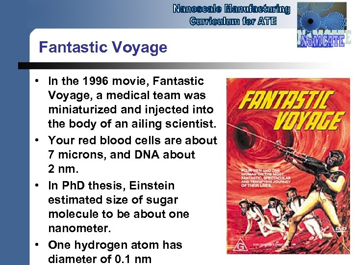 Fantastic Voyage • In the 1996 movie, Fantastic Voyage, a medical team was miniaturized