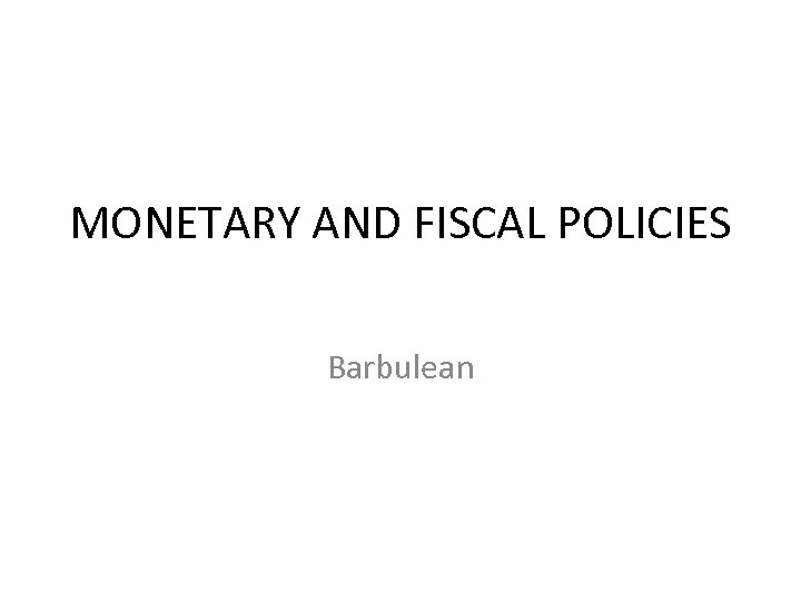 MONETARY AND FISCAL POLICIES Barbulean