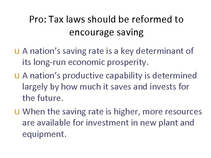 Pro: Tax laws should be reformed to encourage saving u A nation's saving rate
