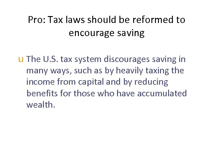 Pro: Tax laws should be reformed to encourage saving u The U. S. tax