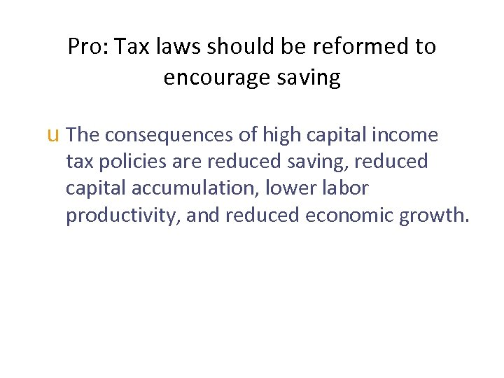 Pro: Tax laws should be reformed to encourage saving u The consequences of high