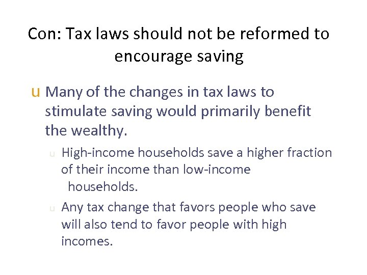 Con: Tax laws should not be reformed to encourage saving u Many of the