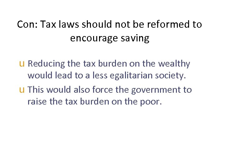 Con: Tax laws should not be reformed to encourage saving u Reducing the tax