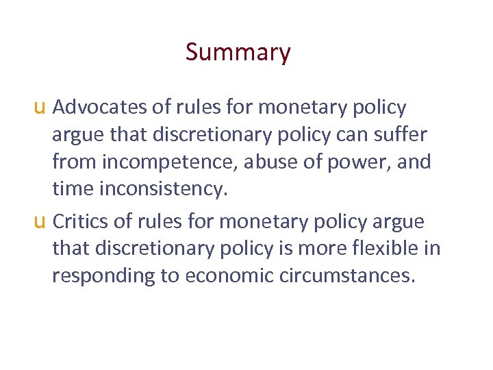 Summary u Advocates of rules for monetary policy argue that discretionary policy can suffer