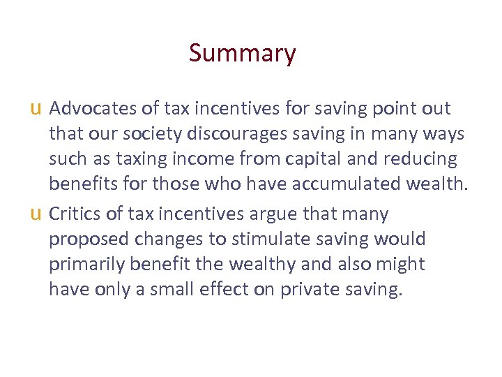 Summary u Advocates of tax incentives for saving point out that our society discourages