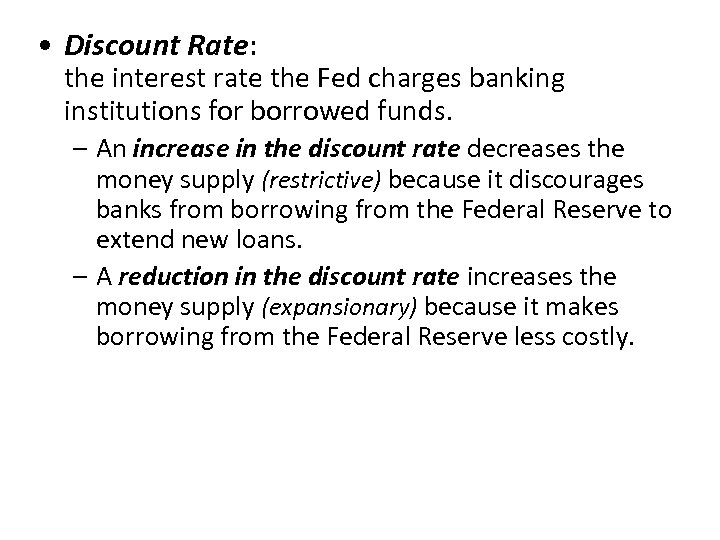 • Discount Rate: the interest rate the Fed charges banking institutions for borrowed