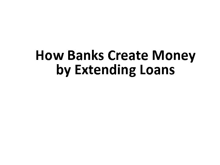 How Banks Create Money by Extending Loans