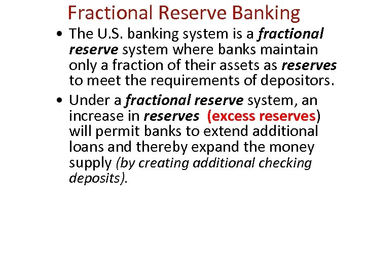 Fractional Reserve Banking • The U. S. banking system is a fractional reserve system