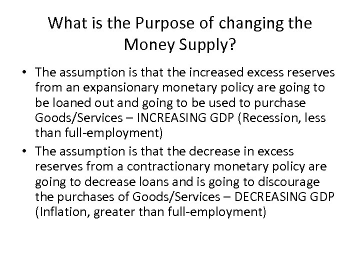 What is the Purpose of changing the Money Supply? • The assumption is that