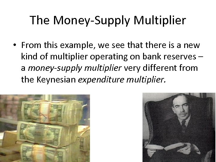 The Money-Supply Multiplier • From this example, we see that there is a new