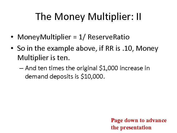 The Money Multiplier: II • Money. Multiplier = 1/ Reserve. Ratio • So in