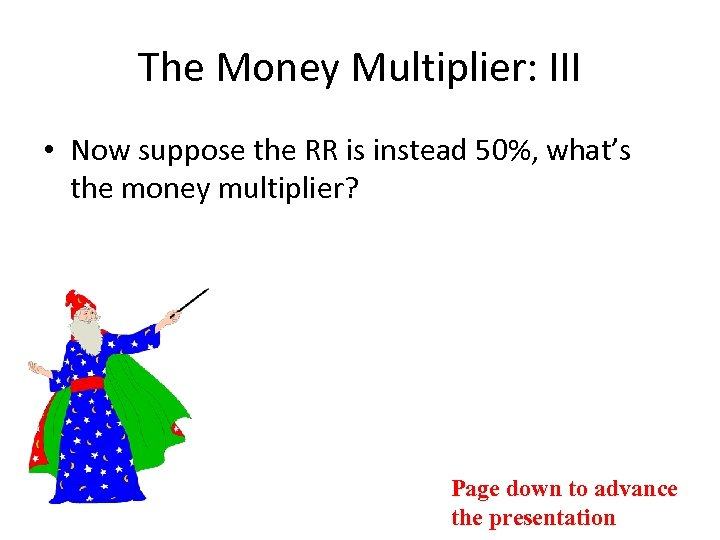 The Money Multiplier: III • Now suppose the RR is instead 50%, what's the