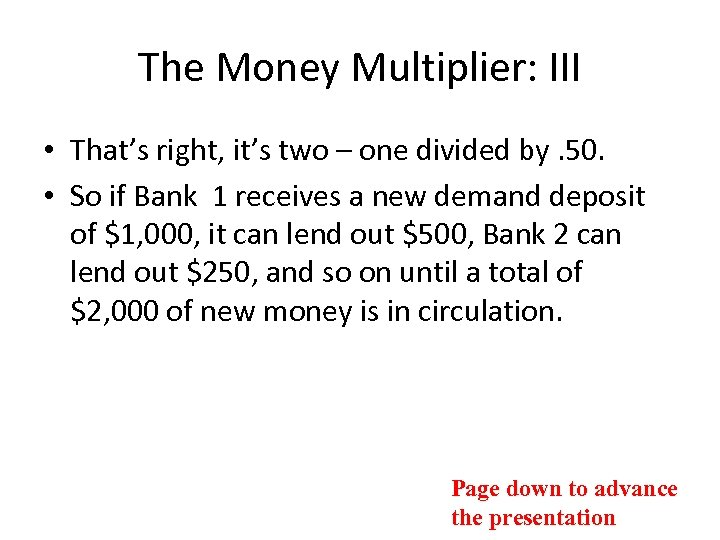 The Money Multiplier: III • That's right, it's two – one divided by. 50.