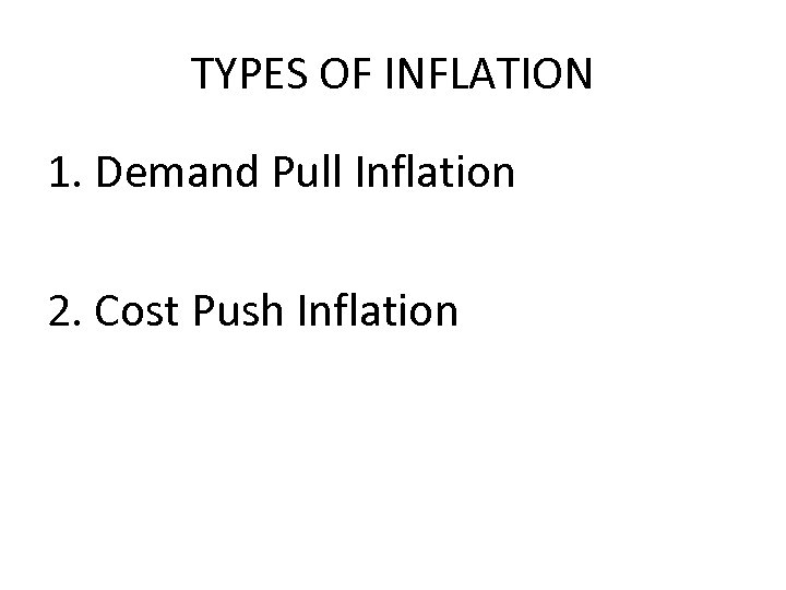 TYPES OF INFLATION 1. Demand Pull Inflation 2. Cost Push Inflation