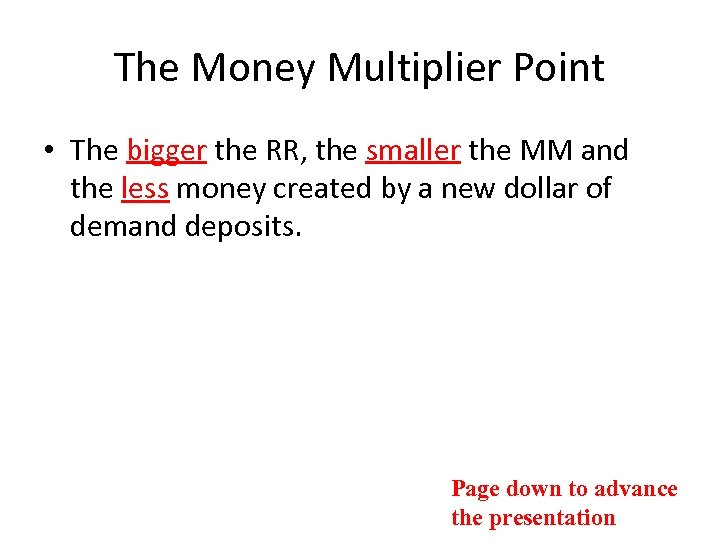 The Money Multiplier Point • The bigger the RR, the smaller the MM and