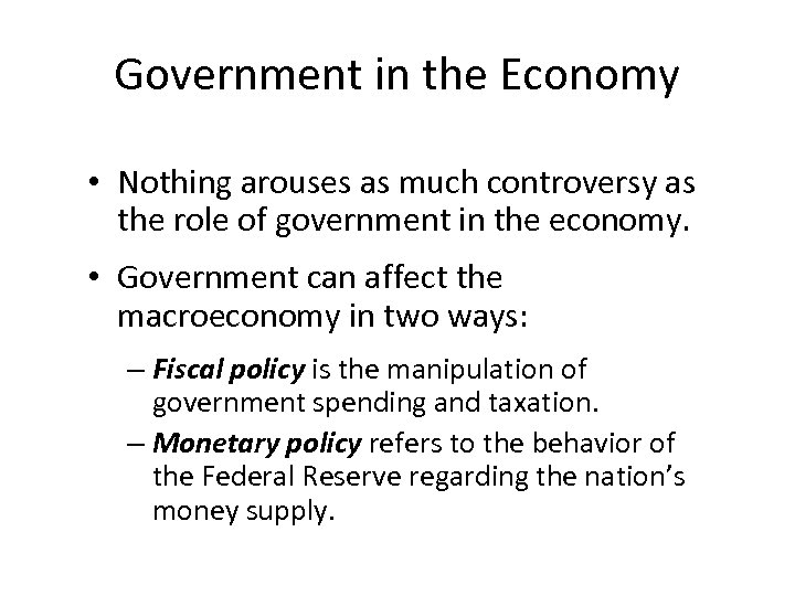 Government in the Economy • Nothing arouses as much controversy as the role of