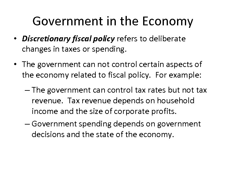 Government in the Economy • Discretionary fiscal policy refers to deliberate changes in taxes