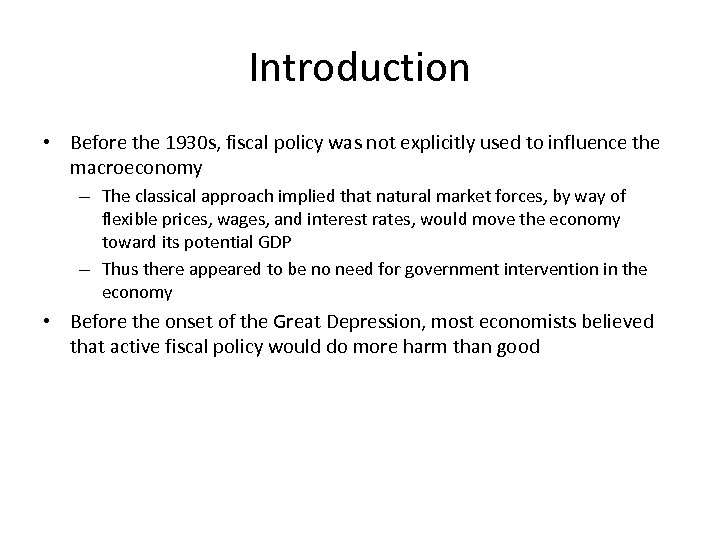 Introduction • Before the 1930 s, fiscal policy was not explicitly used to influence