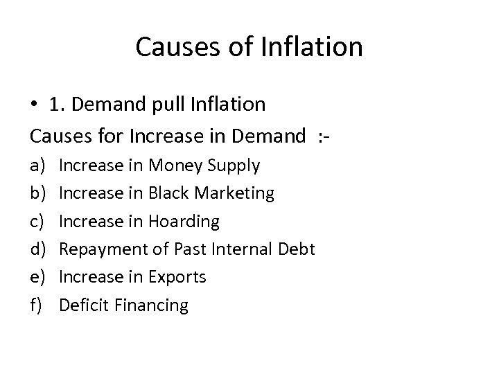 Causes of Inflation • 1. Demand pull Inflation Causes for Increase in Demand :
