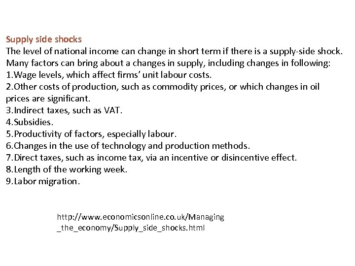 Supply side shocks The level of national income can change in short term if