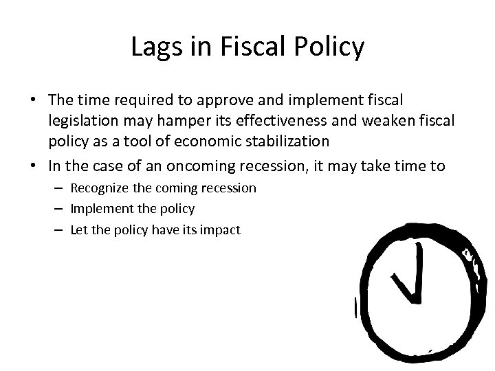 Lags in Fiscal Policy • The time required to approve and implement fiscal legislation
