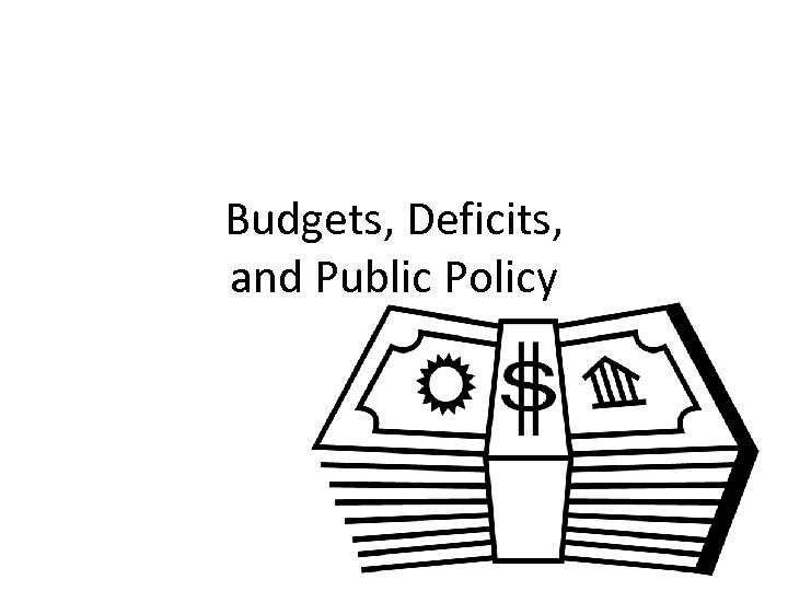 Budgets, Deficits, and Public Policy