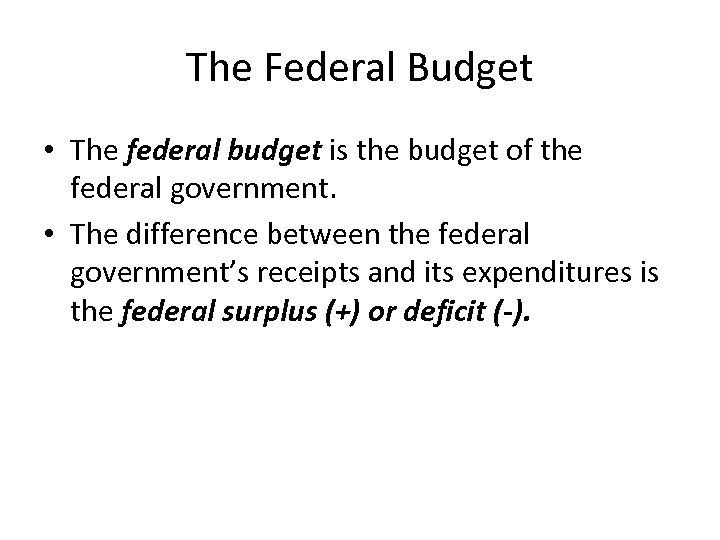 The Federal Budget • The federal budget is the budget of the federal government.