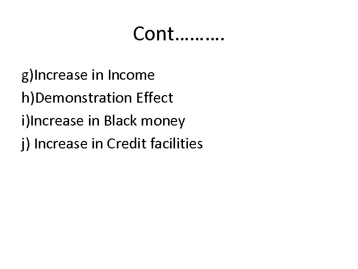Cont………. g)Increase in Income h)Demonstration Effect i)Increase in Black money j) Increase in Credit