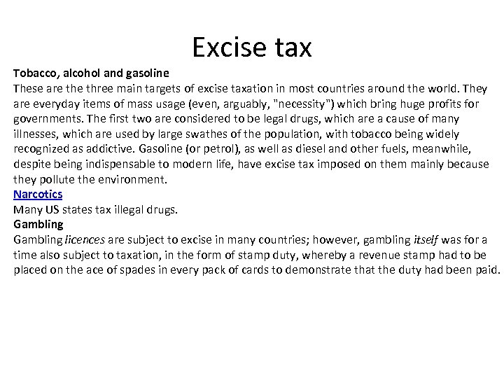 Excise tax Tobacco, alcohol and gasoline These are three main targets of excise taxation