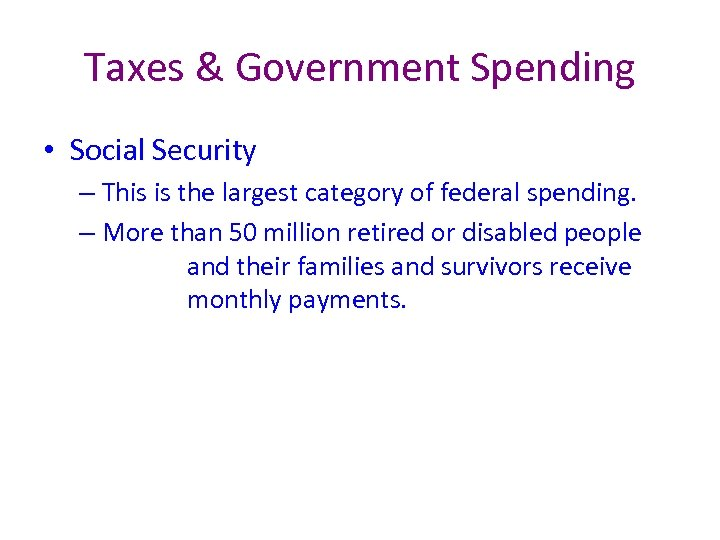 Taxes & Government Spending • Social Security – This is the largest category of